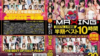 [MXSPS-549] MAXING Annual Half-Year BEST 10 Hours 2017 First Half Edition - R18