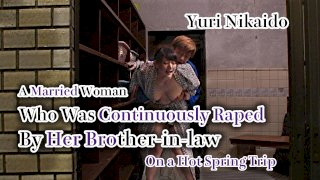 [4229-280] A Married Woman Who Was Continuously Raped By Her Brother-in-law On a Hot Spring Trip - HeyDouga